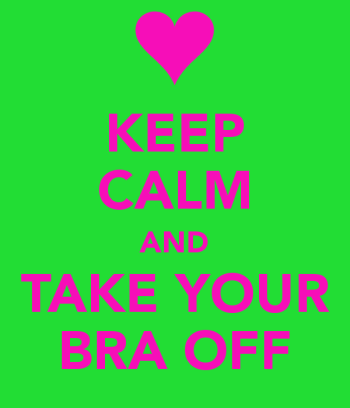 keep-calm-and-take-your-bra-off-2
